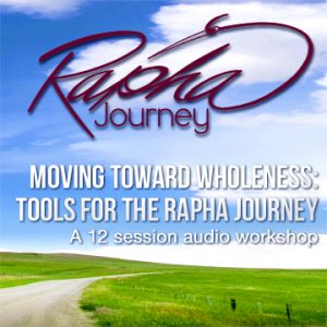 Moving Toward Wholeness: Tools for the Rapha Journey